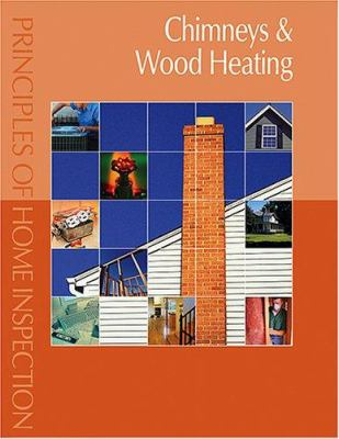 Principles of Home Inspection: Chimneys & Wood Heating 9780793179497