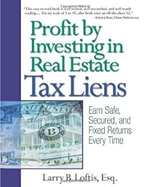 Profit by Investing in Real Estate Tax Liens: Earn Safe, Secured, and Fixed Returns Every Time 9780793195176