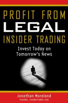 Profit from Legal Insider Trading: Invest Today on Tomorrow's News 9780793127238