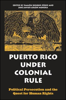 Puerto Rico Under Colonial Rule: Political Persecution and the Quest for Human Rights 9780791464182