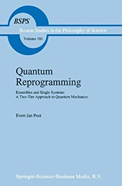 Quantum Reprogramming: Ensembles and Single Systems: A Two-Tier Approach to Quantum Mechanics 9780792335658