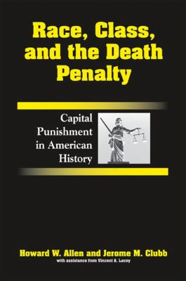Race, Class, and the Death Penalty: Capital Punishment in American History 9780791474372