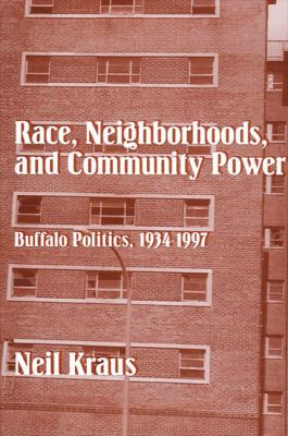 Race Neighborhoods & Community POW: Buffalo Politics, 1934-1997 9780791447444