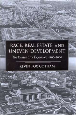 Race Real Estate and Uneven Develo: The Kansas City Experience, 1900-2000 9780791453780