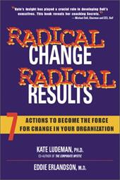 Radical Change, Radical Results: 7 Actions to Become the Forge for Change in Your Organization