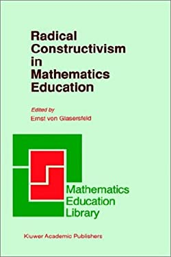 Radical Constructivism in Mathematics Education 9780792312574