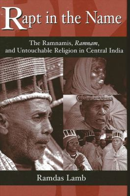 Rapt in the Name: The Ramnamis, Ramnam, and Untouchable Religion in Central India