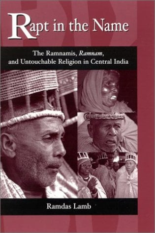 Rapt in the Name: The Ramnamis, Ramnam, and Untouchable Religion in Central India 9780791453865