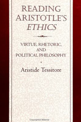 Reading Aristotle's Ethics: Virtue, Rhetoric, and Political Philosophy 9780791430484