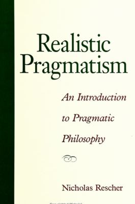 Realistic Pragmatism: An Introduction to Pragmatic Philosophy 9780791444078