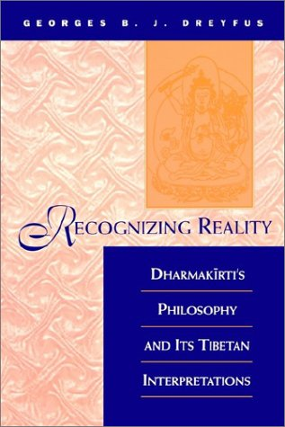 Recognizing Reality: Dharmakirti's Philosophy and Its Tibetan Interpretations 9780791430989