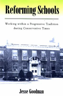 Reforming Schools: Working Within a Progressive Tradition During Conservative Times 9780791467954