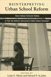 Reinterpreting Urban School Reform: Have Urban Schools Failed, or Has the Reform Movement Failed Urban Schools?