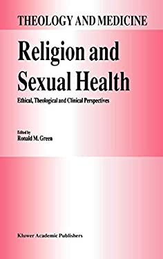 Religion and Sexual Health:: Ethical, Theological, and Clinical Perspectives 9780792317524