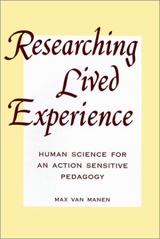 Researching Lived Experi: Human Science for an Action Sensitive Pedagogy