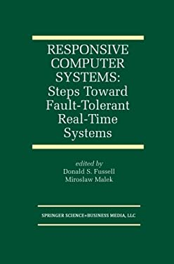 Responsive Computer Systems: Steps Toward Fault-Tolerant Real-Time Systems 9780792395638