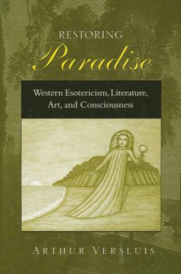 Restoring Paradise: Western Esotericism, Literature, Art, and Consciousness 9780791461396