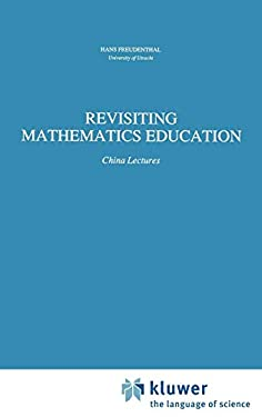 Revisiting Mathematics Education: China Lectures 9780792312994