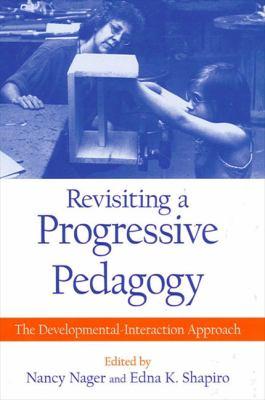 Revisiting a Progressive Pedagogy: The Developmental-Interaction Approach 9780791444672