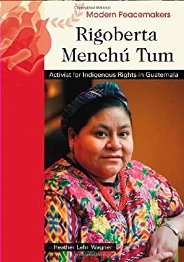 Rigoberta Menchu Tum: Activist for Indigenous Rights in Guatemala 9780791089989
