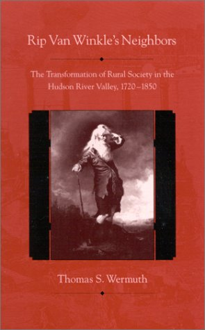 Rip Van Winkle's Neighbors: The Transformation of Rural Society in the Hudson River Valley, 1720-1850 9780791450840