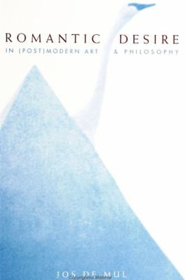 Romantic Desire in (Post)Modern Art and Philosophy 9780791442180
