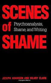 Scenes of Shame: Psychoanalysis, Shame, and Writing