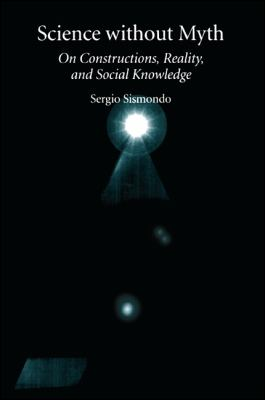 Science Without Myth: On Constructions, Reality, and Social Knowledge 9780791427347