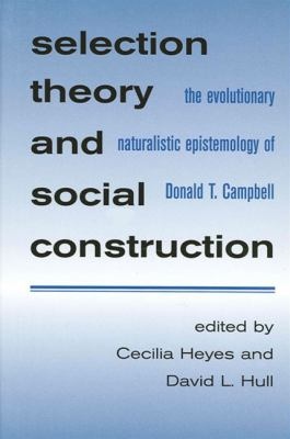 Selection Theory and Social Constr: The Evolutionary Naturalistic Epistemology of Donald T. Campbell 9780791450567