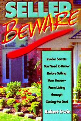 Seller Beware!: Insider Secrets You Need to Know about Selling Your House from Listing Through Closing the Deal 9780793128563