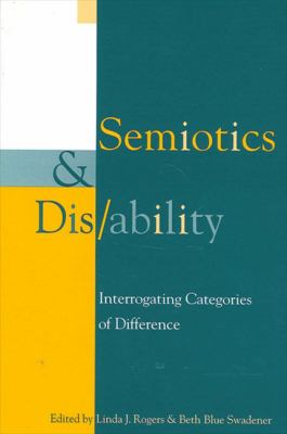 Semiotics and Dis/Ability: Interrogating Categories of Difference 9780791449066