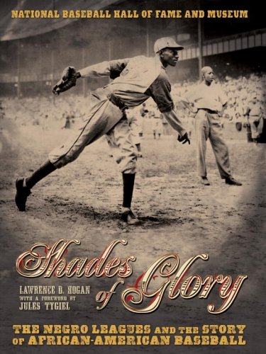 Shades of Glory: The Negro Leagues & the Story of African-American Baseball 9780792253068