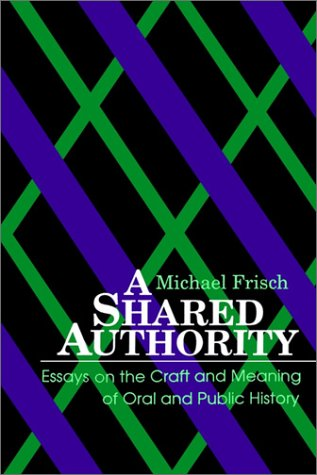 Shared Authority: Essays on the Craft and Meaning of Oral and Public History 9780791401330