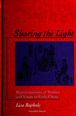 Sharing the Light: Representations of Women and Virtue in Early China 9780791438565
