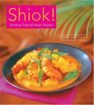 Shiok!: Exciting Tropical Asian Flavors 9780794600952