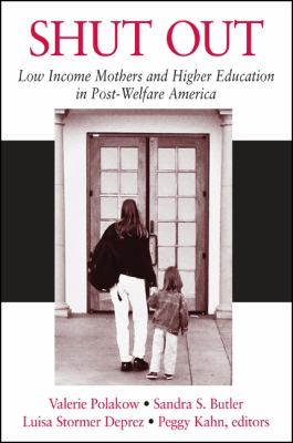 Shut Out: Low Income Mothers and Higher Education in Post-Welfare America 9780791461266