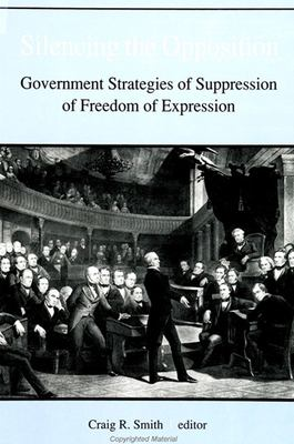 Silencing the Opposition: Government Strategies of Suppression of Freedom of Expression 9780791430866