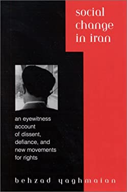 Social Change in Iran: An Eyewitness Account of Dissent, Defiance, and New Movements for Rights 9780791452110