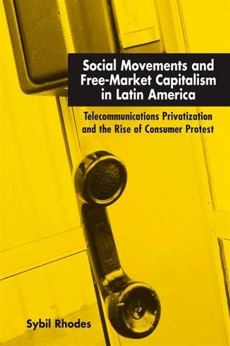 Social Movements and Free-Market Capitalism in Latin America: Telecommunications Privatization and the Rise of Consumer Protest 9780791465974