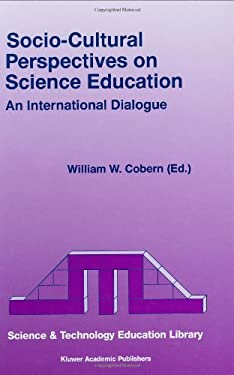 Socio-Cultural Perspectives on Science Education: An International Dialogue 9780792349877