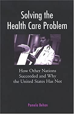 Solving the Health Care Problem: How Other Nations Succeeded and Why the United States Has Not 9780791468371