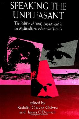 Speaking the Unpleasant: The Politics of (Non)engagement in the Multicultural Education Terrain 9780791437582