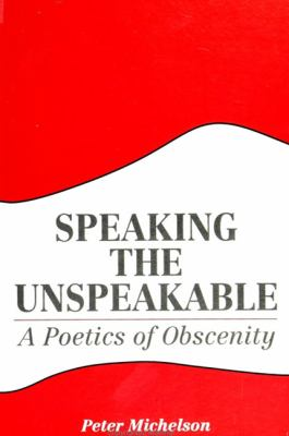Speaking the Unspeakable: A Poetics of Obscenity 9780791412244