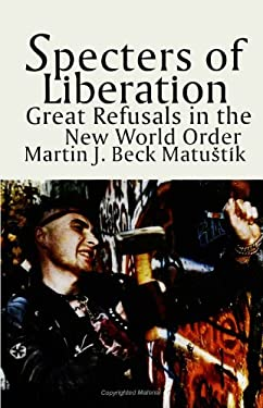 Specters of Liberation: Great Refusals in the New World Order 9780791436929