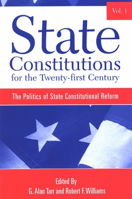 State Constitutions for the Twenty-First Century, Volume 1: The Politics of State Constitutional Reform 9780791466148