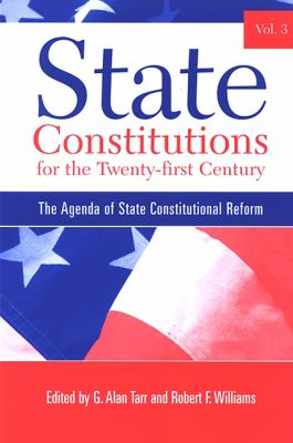 State Constitutions for the Twenty-First Century, Volume 3: The Agenda of State Constitutional Reform 9780791467121