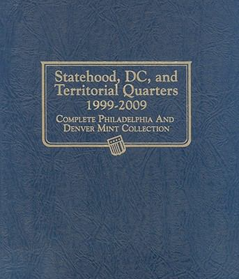 Statehood, DC, and Territorial Quarters 1999-2009: Complete Philadelphia and Denver Mint Collection 9780794828219