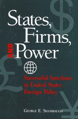 States, Firms and Power: Successful Sanctions in United States Foreign Policy 9780791442722