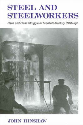 Steel and Steelworkers: Race and Class Struggle in Twentieth-Century Pittsburgh 9780791452264