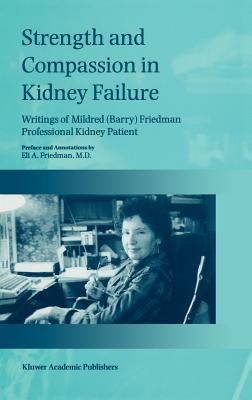 Strength and Compassion in Kidney Failure: Writings of Mildred (Barry) Friedman Professional Kidney Patient 9780792352358